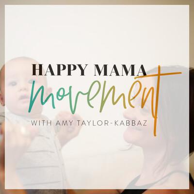 Happy Mama Movement with Amy Taylor-Kabbaz