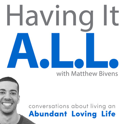 Having It ALL: Conversations about living an Abundant Loving Life