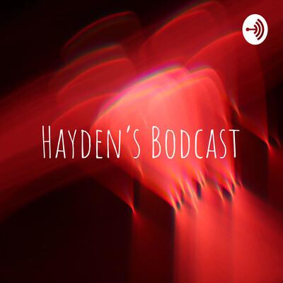 Hayden's Bodcast