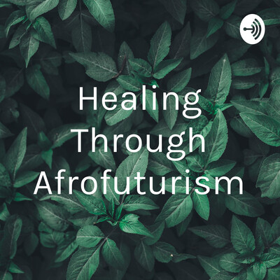 Healing Through Afrofuturism