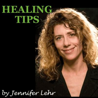 Healing Tips by Jennifer Lehr