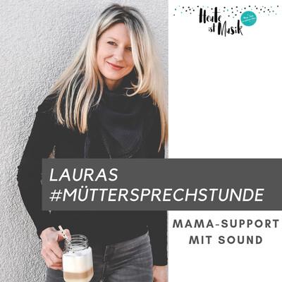 Lauras Müttersprechstunde: Mama-Support mit Sound