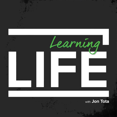 Learning Life with Jon Tota