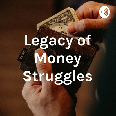 Legacy of Money Struggles