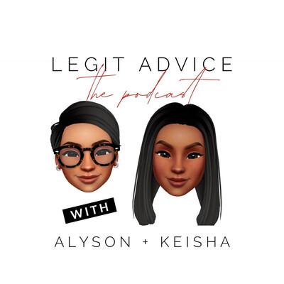 Legit Advice with Alyson and Keisha