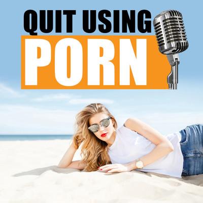 Quit Using Porn
