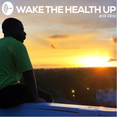 Wake The Health Up with Chris