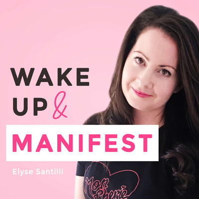 Wake Up and Manifest Podcast