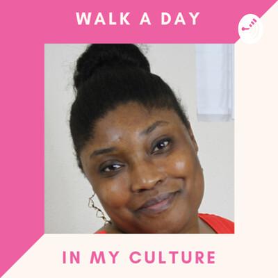 Walk A Day In My Culture