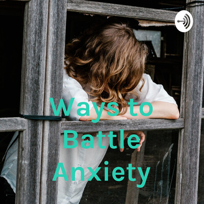Ways to Battle Anxiety