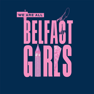 We Are All Belfast Girls