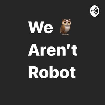 We Aren't Robot