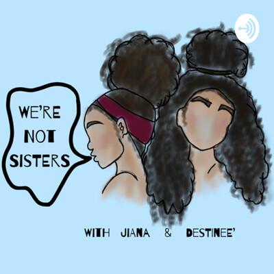 We're Not Sisters