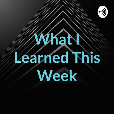 What I Learned This Week