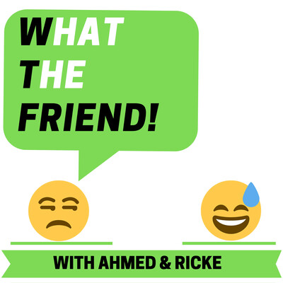 WHAT THE FRIEND! Podcast